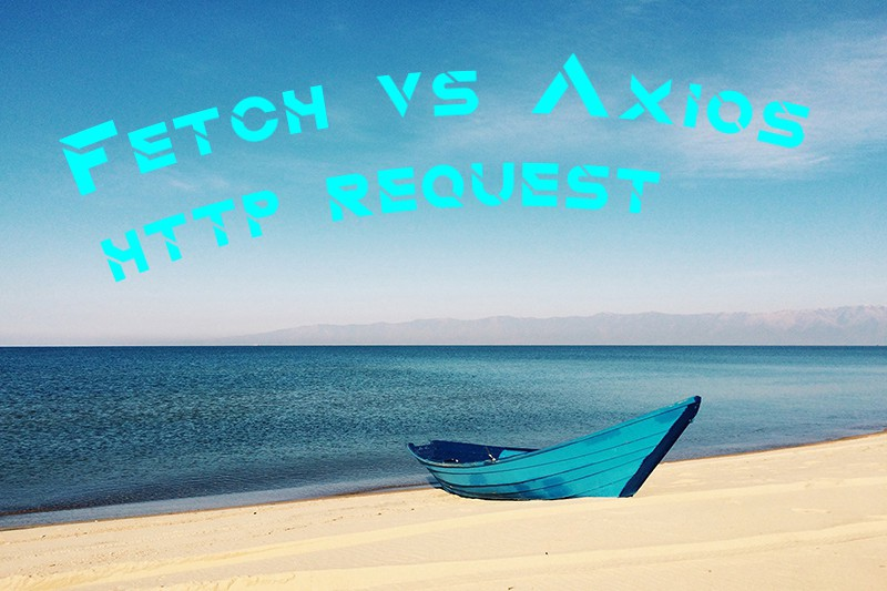 Fetch vs Axios http request - John Doe - Medium