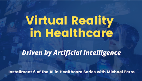 Virtual Reality — Part of The AI in Healthcare Series with Michael Ferro