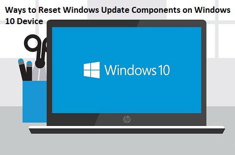 Ways to Reset Windows Update Components on Windows 10 Device
