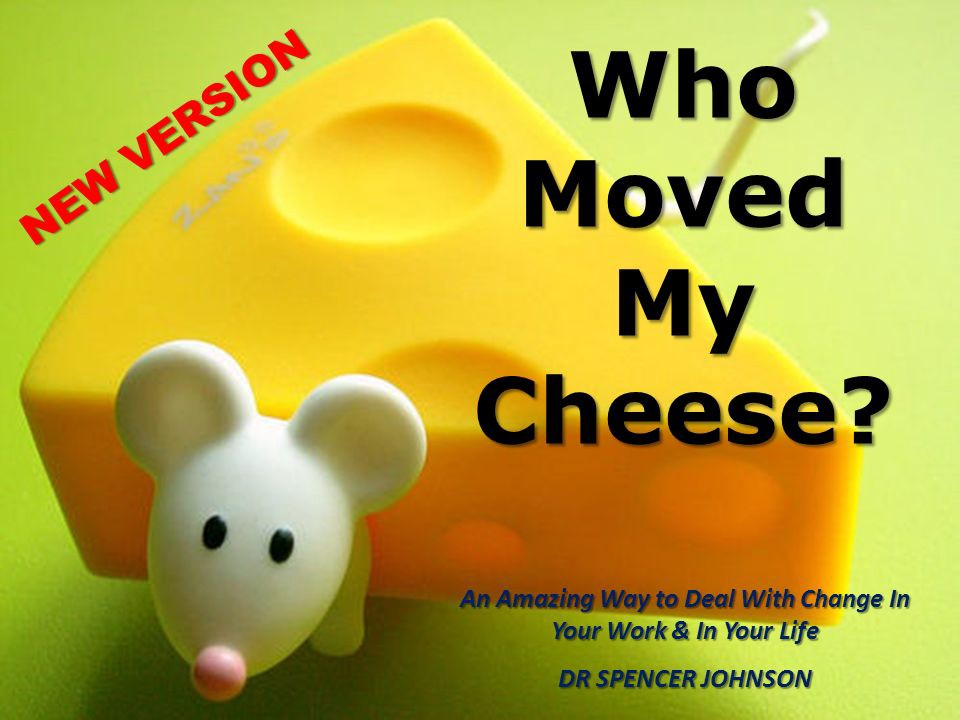 6 Lessons On Change From Who Moved My Cheese By Dr Spencer Johnson By Mark The Insider Tales Medium