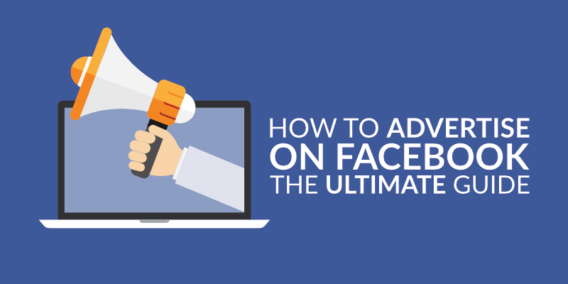 How to Advertise on Facebook: The Facebook Ads Guide