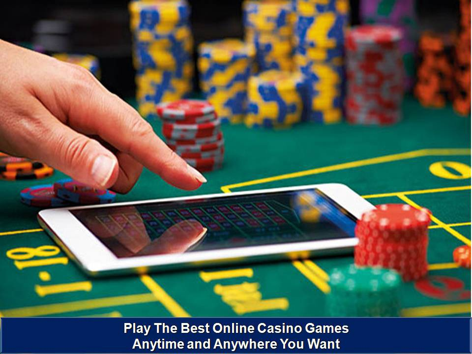 Play The Best Online Casino Games Anytime And Anywhere You Want