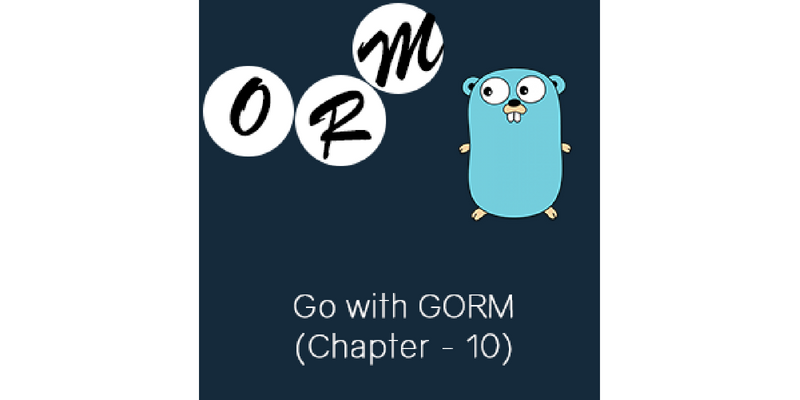 GO With GORM Chapter 10 | Golang - The Journal of Remote