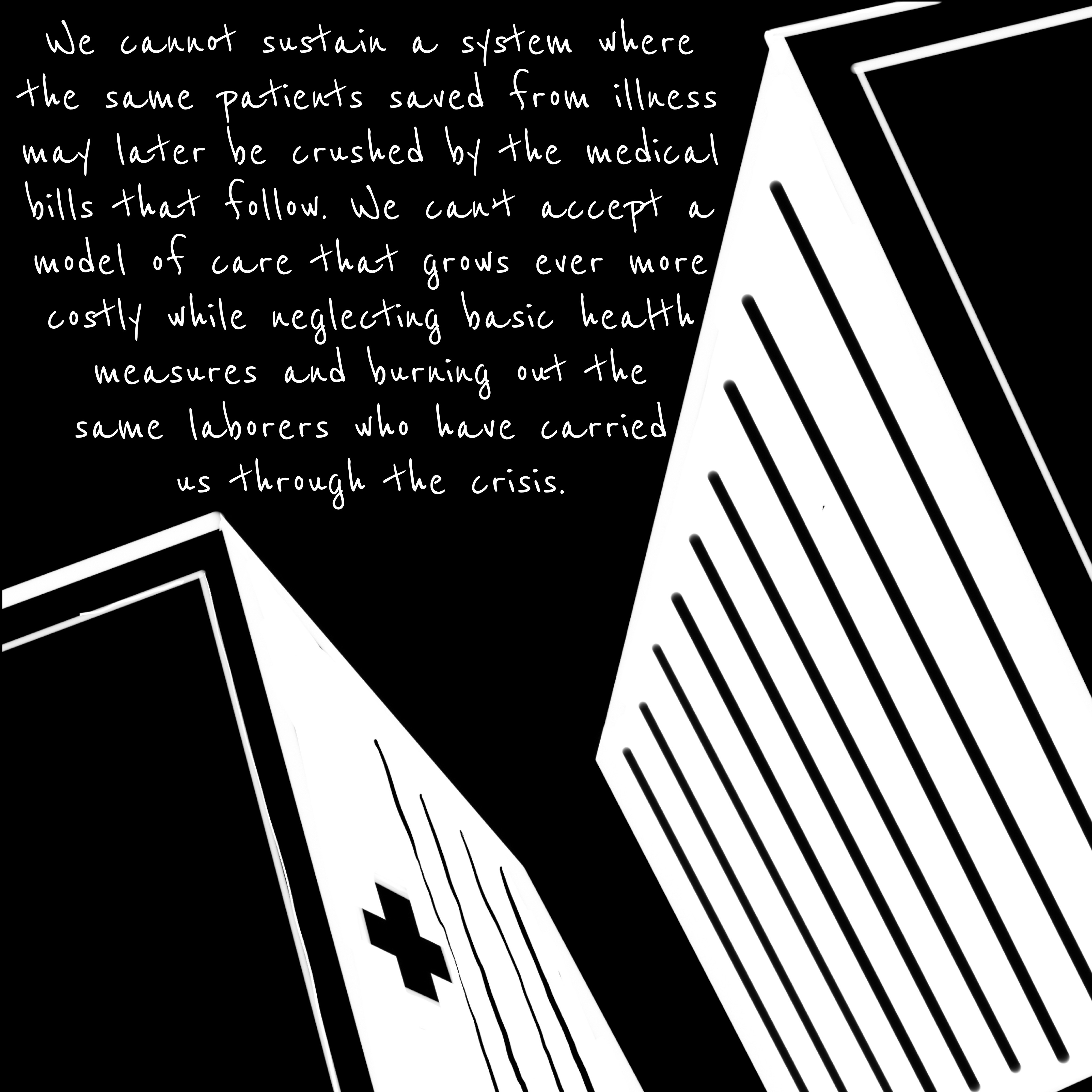 """Hospital buildings—We cannot sustain a system that crushes patients with cost and burns out the clinicians who carried us."""""""