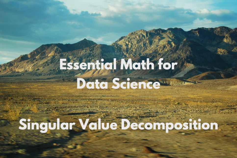 Essential Math for Data Science: Visual Introduction to Singular Value Decomposition (SVD)