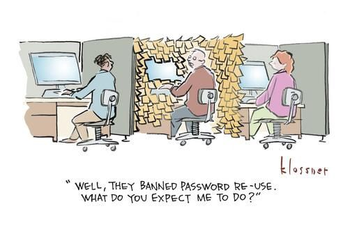 Well, they banned password re-use. What do you expect me to do?