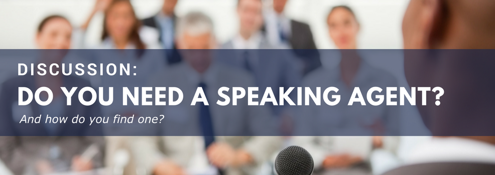 Discussion: Do you need a speaking agent, and how do you