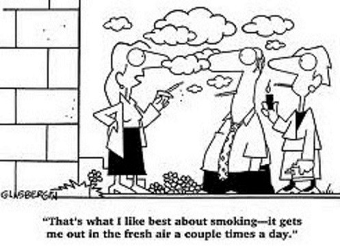"""""""That's what I like best about smoking—it gets me out in the fresh air a couple times a day."""""""