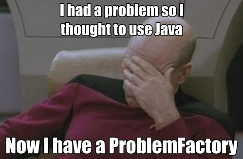 I had a problem so I thought to use Java. Now I have a ProblemFactory
