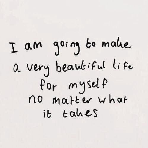 """""""I am going to make a very beautiful life for myself no matter what it takes""""."""