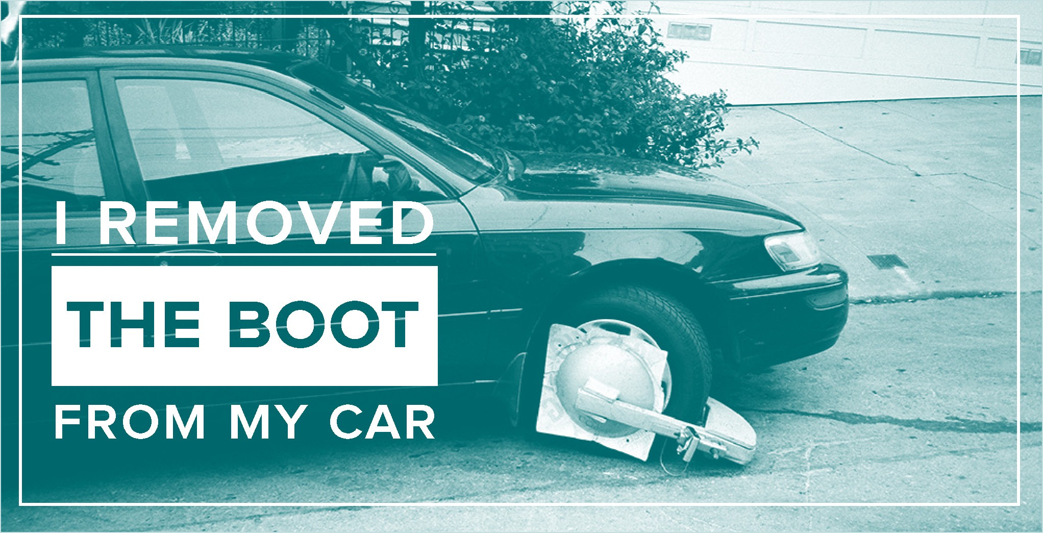 I Removed the Boot from My Car - The Bold Italic