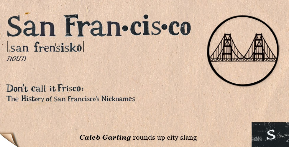 "Don't Call It ""Frisco"": The History of San Francisco's Nicknames"