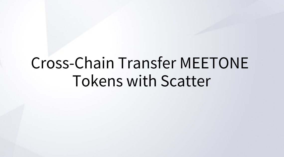 Cross-Chain Transfer MEETONE Tokens with Scatter - MEET ONE
